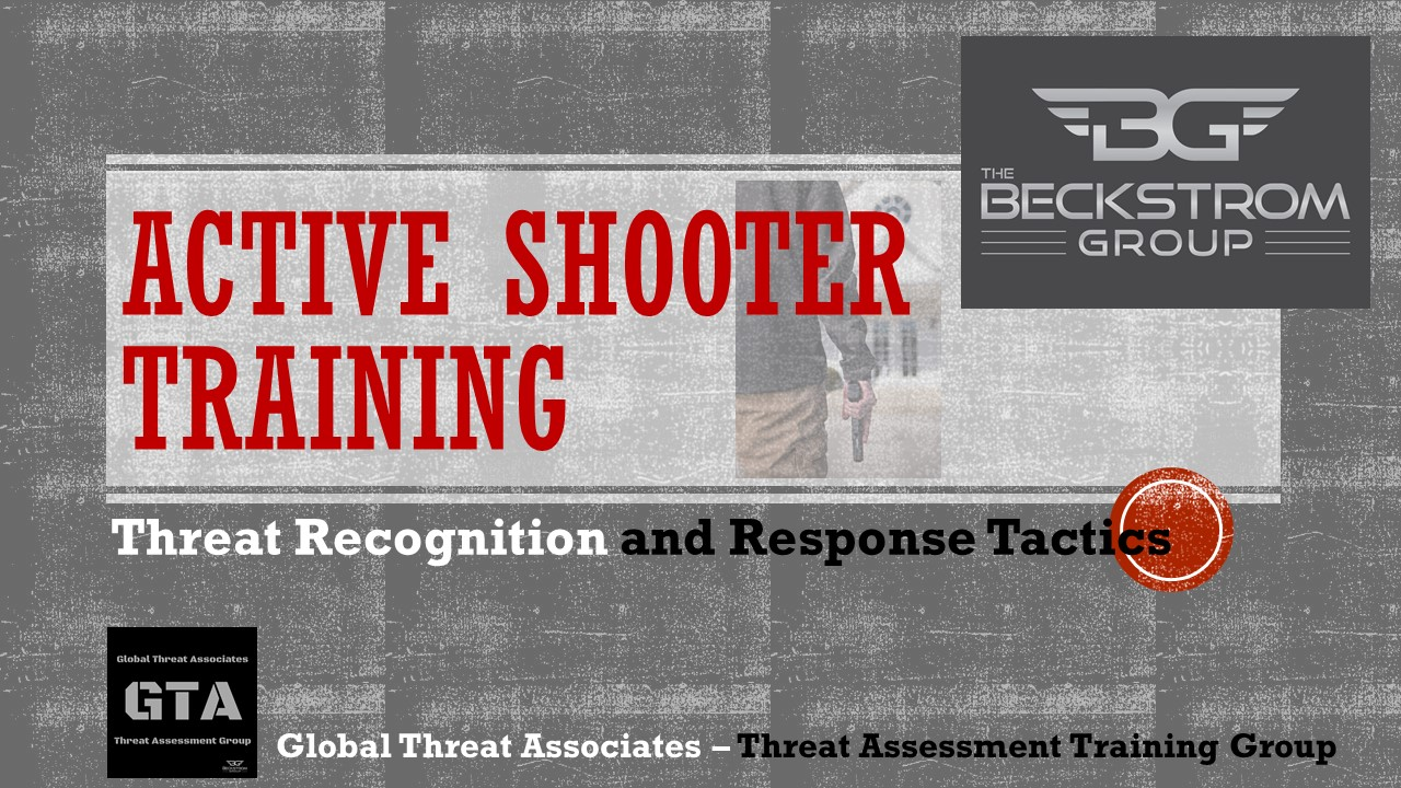 CONTACT US TODAY ABOUT OUR COMPREHENSIVE ACTIVE SHOOTER TRAINING PROGRAMS FOR BUSINESSES, SCHOOLS, CHURCHES, ETC.    Our Active Shooter Training program content includes: Behaviorial Recognition, Situational Awareness, Active Shooter Profile Familiarization, Prevention Tactics and Active Threat Response Tactics.    On-Site Training Programs Available: AST-1 [1-HR Training Session] AST-2 [2-HR Training Session] CONTACT US @ TBECKSTROM@THEBECKSTROMGROUP.COM