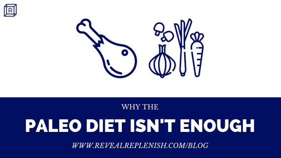 Why the Paleo Diet Isn't Enough.png