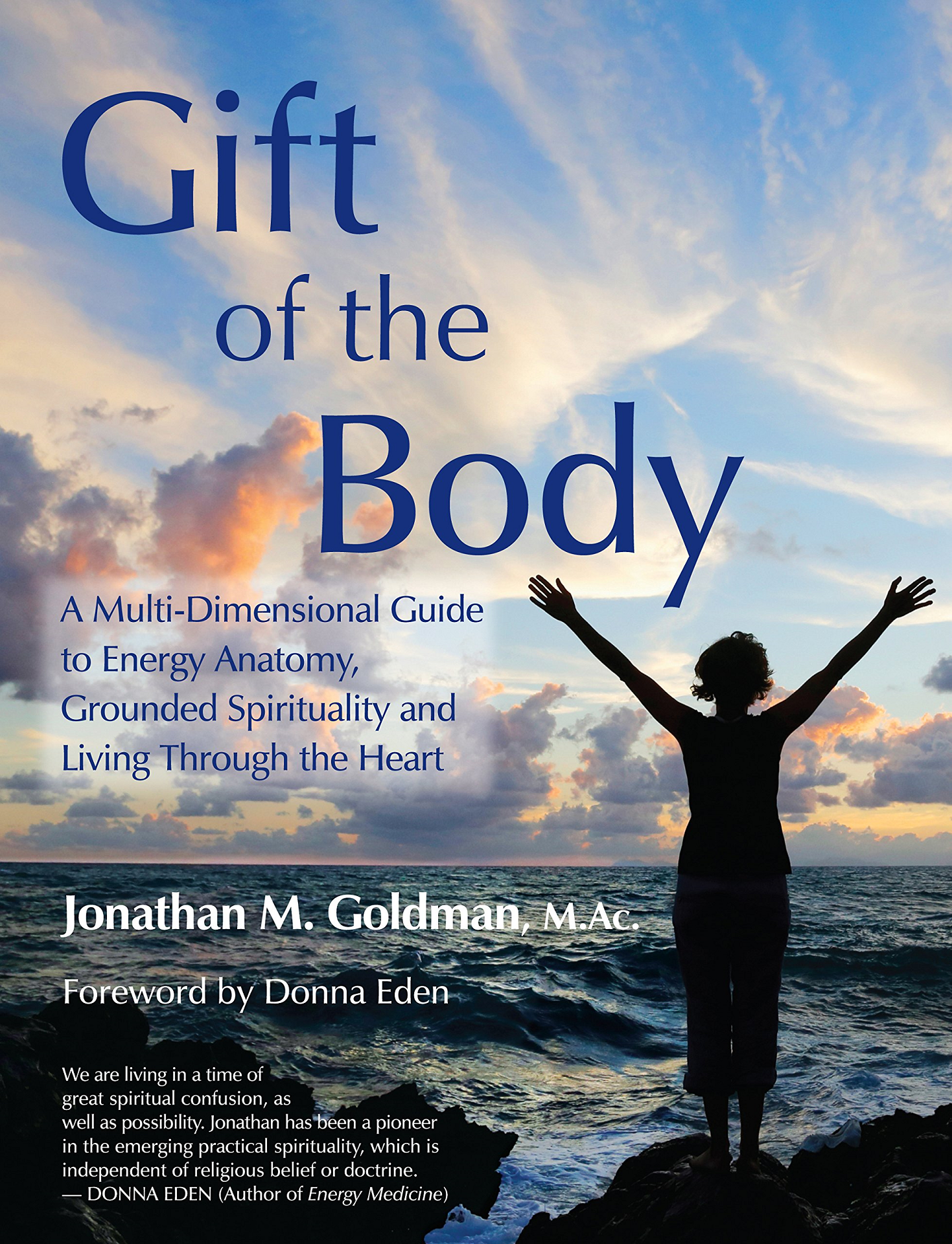 GIFT OF THE BODYBY JONATHAN GOLDMAN - An experiential, practical and transformational textbook for the adventure school of your life.