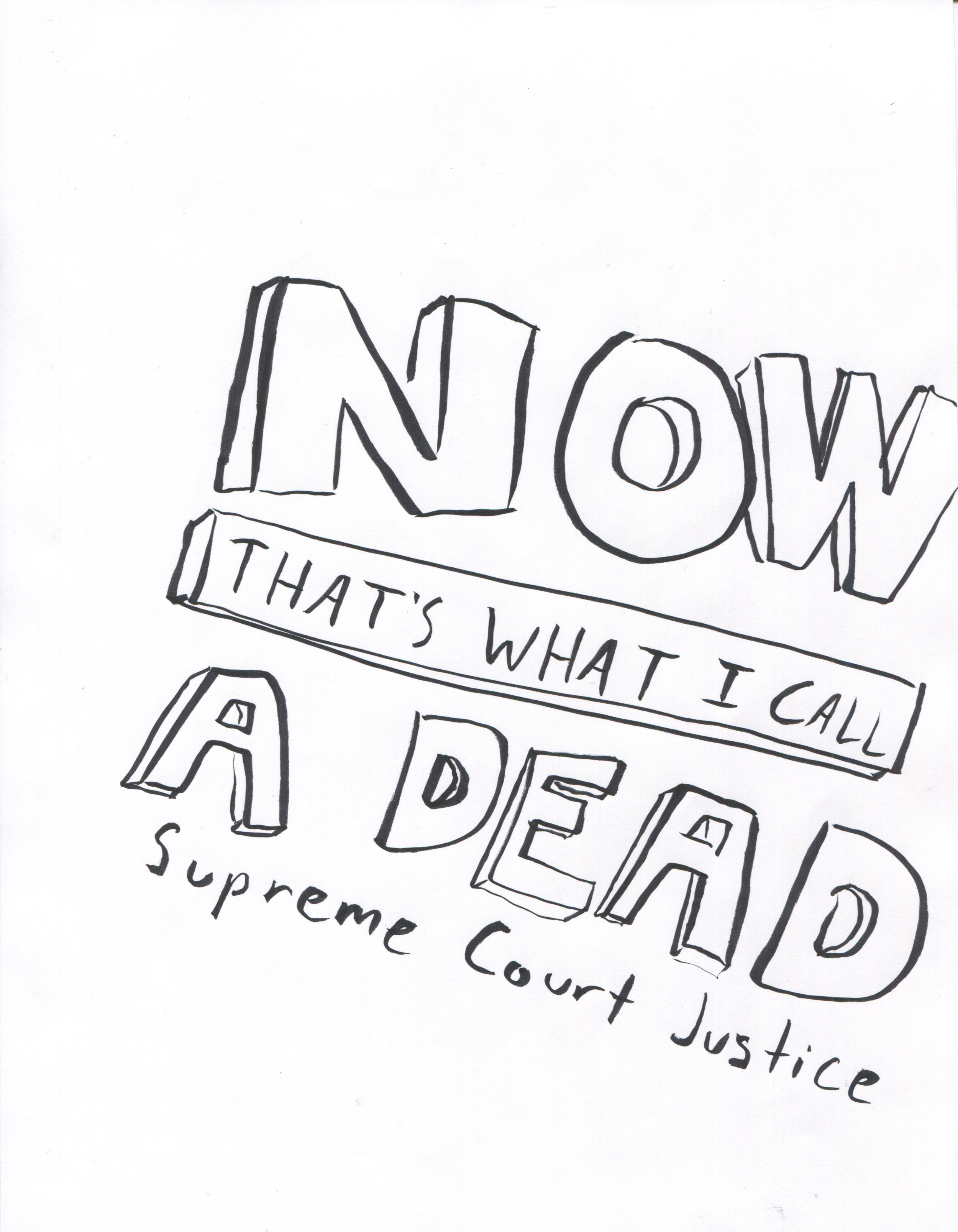 Now That's What I Call a Dead Supreme Court Justice , 2016. Drawing.