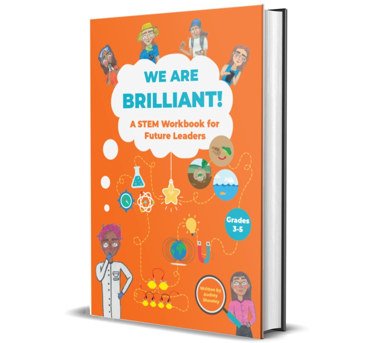 We Are Brilliant! A STEM Workbook for Future Leaders  has been written by co-founder Audrey Shawley, and illustrated by a dynamic team of six Boundless Brilliance alumni. This 64-page workbook is intended to be given to 3rd-5th grade students who receive Boundless Brilliance presentations free of charge. The purpose of this book is to generate a platform for continued learning following a Boundless Brilliance classroom presentation, and expose students who cannot participate in our workshops to our unique empowerment model.  Book release: December 2019    DONATION LEVELS AND BENEFITS  $25: 1 book sent to you    $40: Buy one give one! 1 book sent to you, and 1 book sent to a Title 1 elementary school student   $100: Buy one give three! 1 book sent to you, and 3 books sent to Title 1 elementary school students    $250: Buy one give ten! 1 book sent to you, and 10 books sent to Title 1 elementary school students   $500: Fund a classroom! 1 book sent to you, and books sent to an entire classroom of Title 1 elementary school students    Prefer only to give and not get? Want to purchase more books than specified above? Email us at    info@boundlessbrilliance.org    to explore additional options.  To receive your personal book and specify number of books you would like to donate (if applicable), email    info@boundlessbrilliance.org    after your donation is processed and include your name and mailing address. In alignment with GoFundMe privacy policy, without this email, your benefits cannot be distributed.