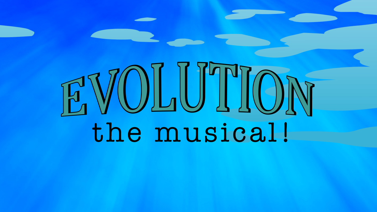 """""""Evolution - The Musical"""" Opening Titles"""