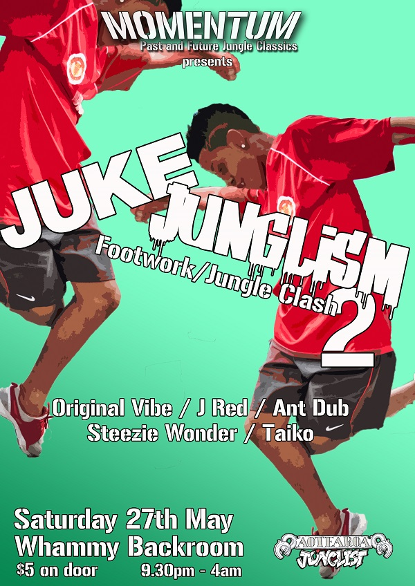 Juke Junglism 2: Footwork/Jungle Clash  Saturday May 27, Whammy Backroom, Auckland