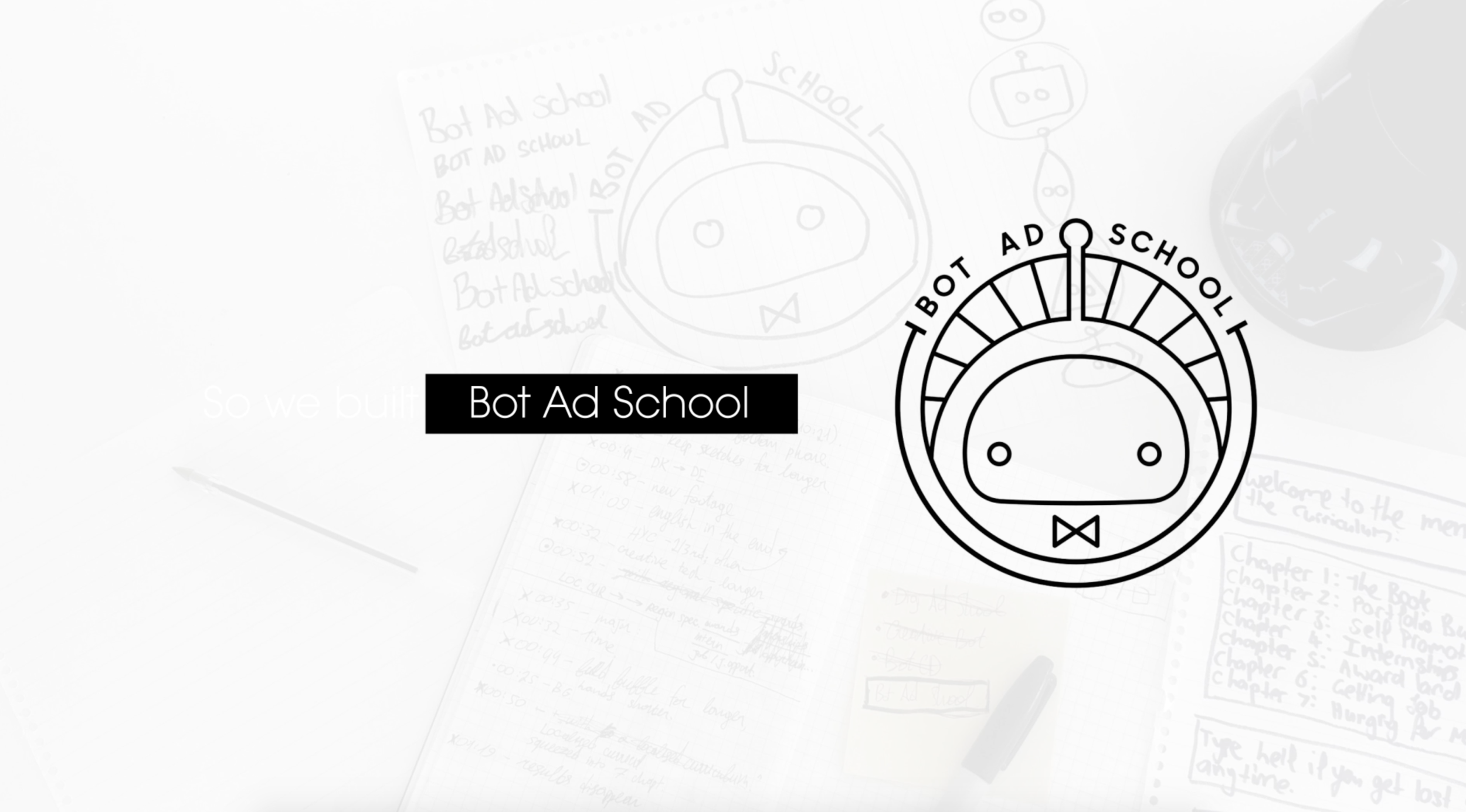 Bot Ad School // Facebook Chatbot Team: Samantha Cable, Daniel Liakh   BAS was created to make the industry more accessible for younger creatives living in regional areas or those who don't have the opportunity to go to ad school.