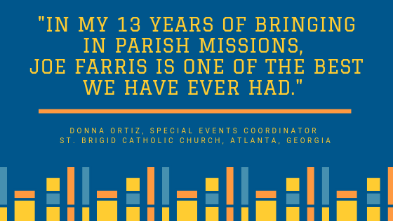 %22In my 13 years of bringing in parish missions, Joe Farris is one of the best we have ever had...%22.png