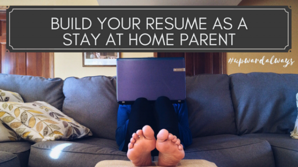 BUILD YOUR RESUME AS A STAY AT HOME MOM