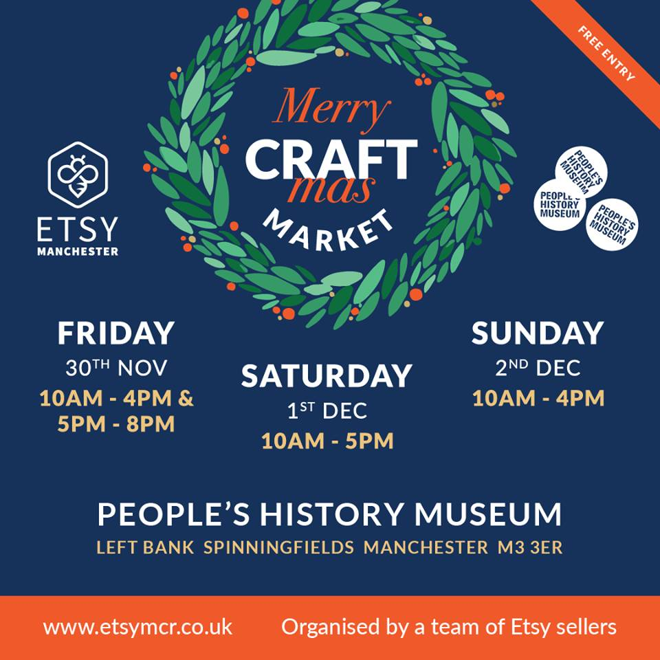 Merry Craftmas with Etsy Manchester - Back for it's third year, EtsyMCR takes over the People's History Museum to showcase handmade gifts from over 40 Etsy sellers.Kicking off this Friday evening with the Museum's annual Winter Warmer Late Night Shopping experience, with Mulled Wine, Mince Pies and Live music from She Choir.FREE ENTRY all weekend, including access to the Museum as well.For more details head to their website