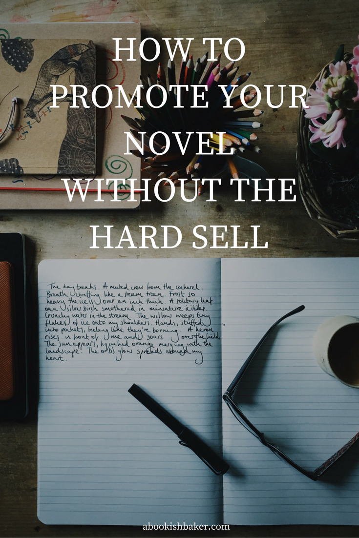 How do I promote my novel without the hard sell?