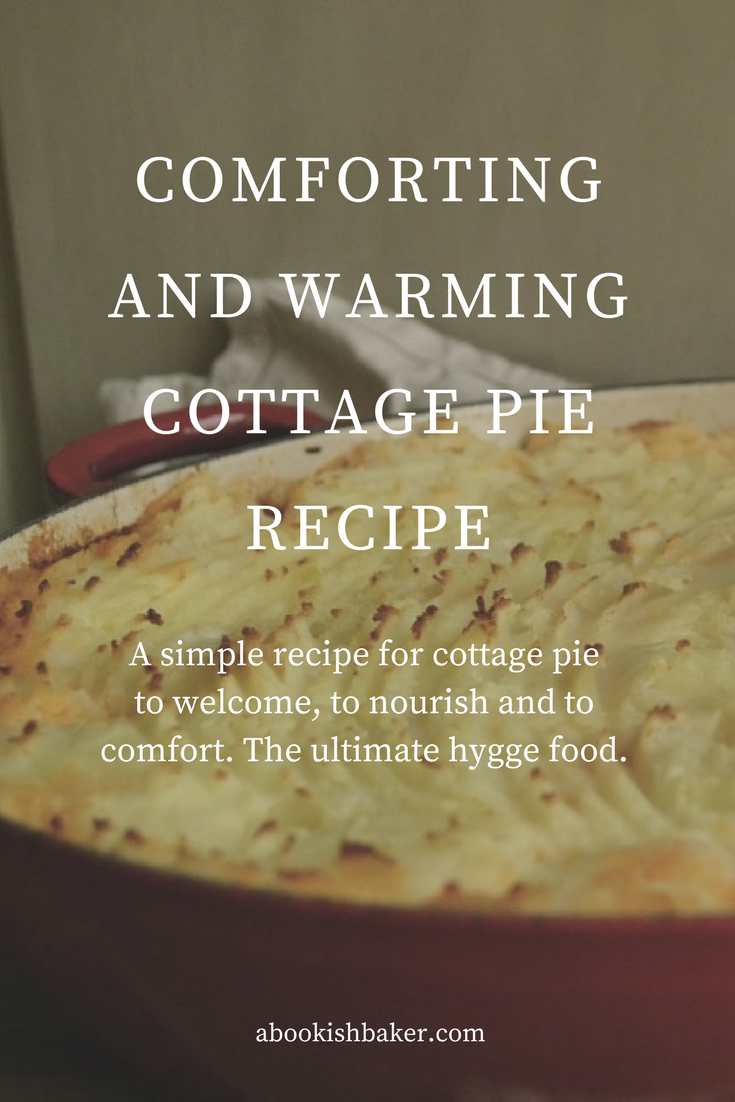 A simple recipe for cottage pie towelcome,to nourish and to comfort. The ultimate hygge food.
