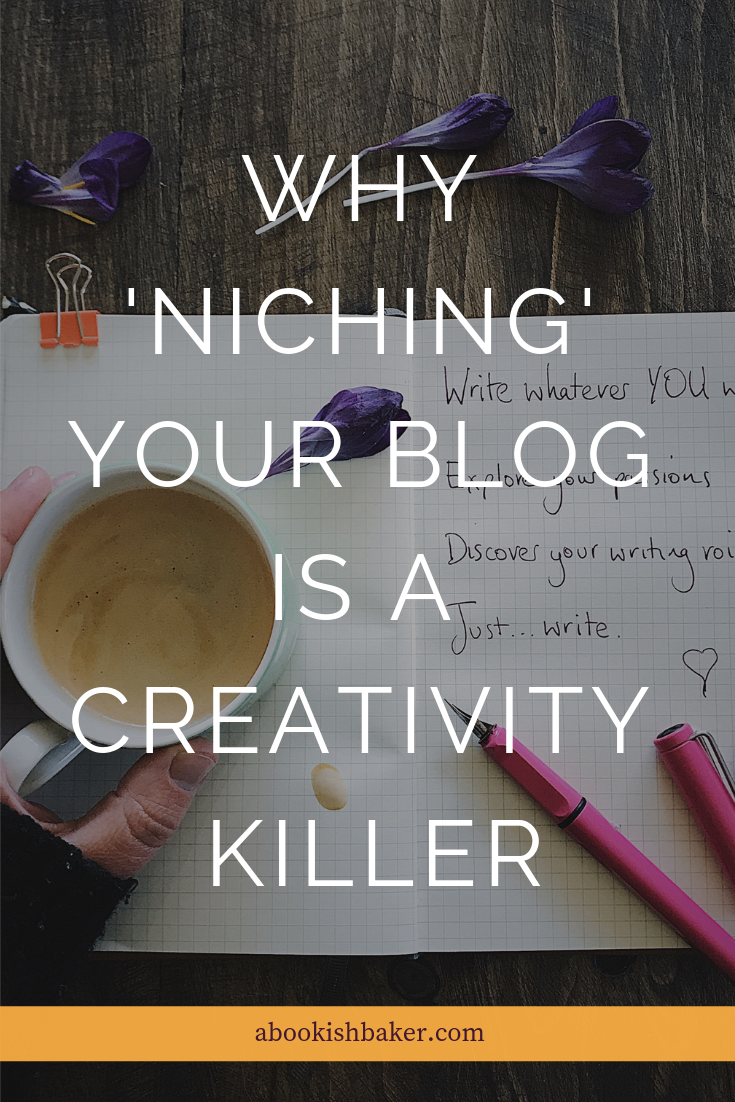 WHY 'NICHING' YOUR BLOG IS A CREATIVITY KILLER