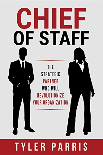 Chief of Staff by Tyler Parris - THE book that finally demystified the Chief of Staff role.