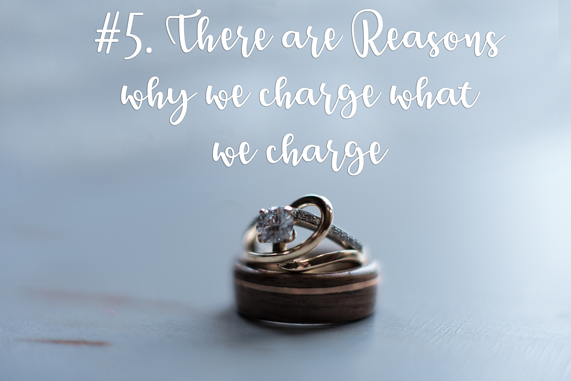 There are reasons we charge what we charge.