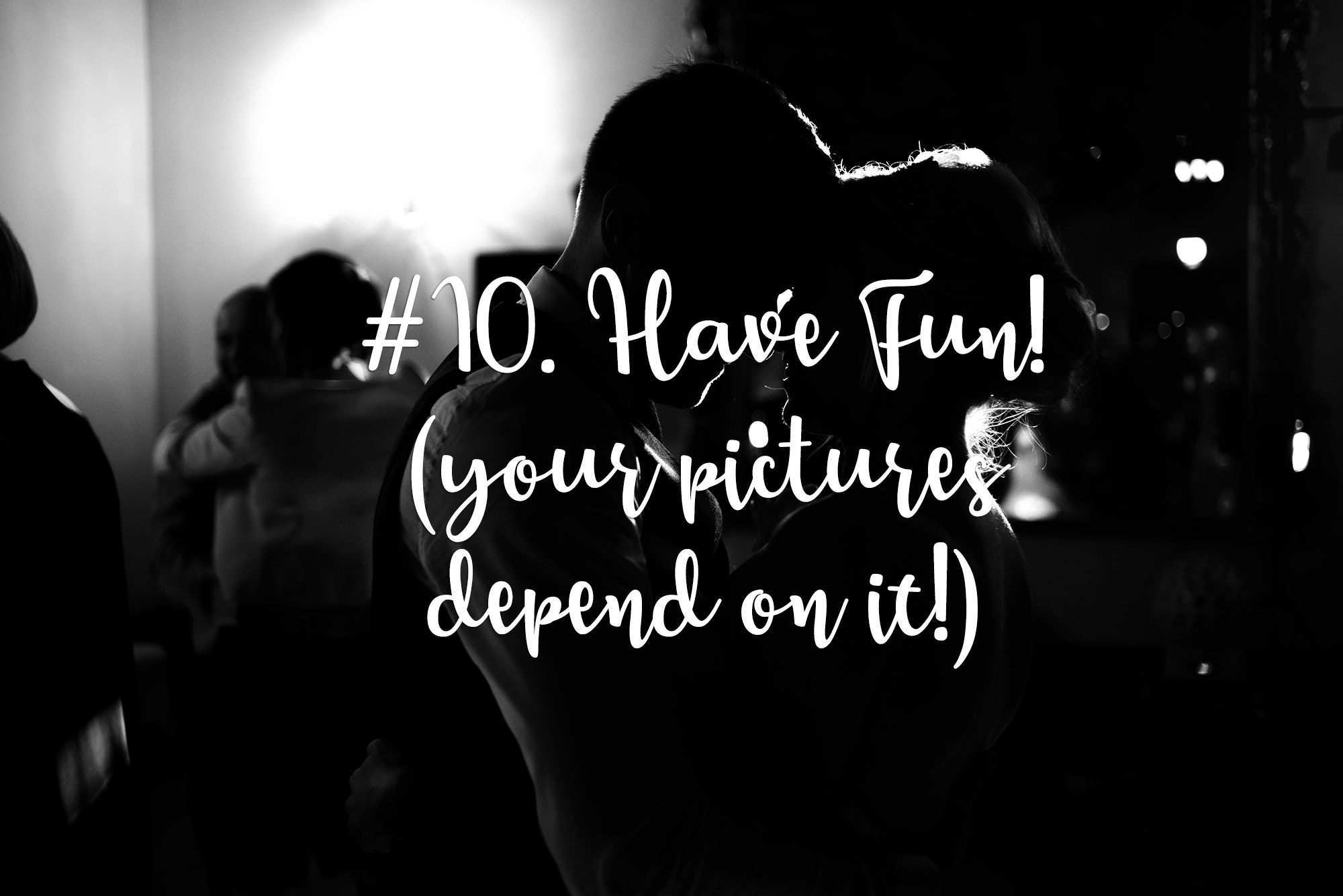 Have fun (your pictures depend on it!)