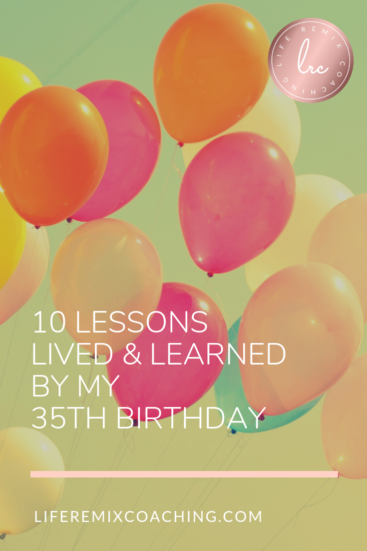 Milestone birthdays are a great time to reflect on how we've improved, grown, what we've learned, and what we want to learn. Use the lessons I've learned to inspire, motivate, and make self-love a priority again. www.liferemixcoaching.com/blog/2017/5/17-10-lessons-learned-lived-by-35th-birthday