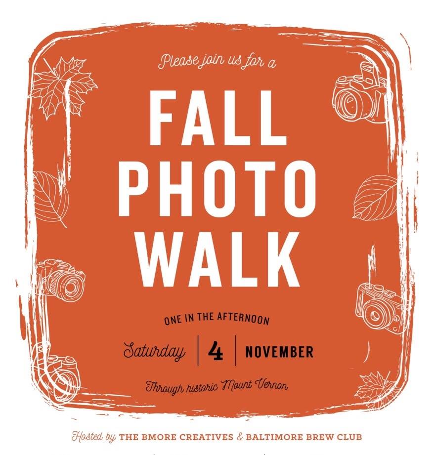 Saturday, Nov 4th - Join The Bmore Creatives and Baltimore Brew Club for a Photo Walk through Mount Vernon.Explore the neighborhood, meet new people, take photos, and grab drinks/bites at some of Baltimore Brew Club's locations.Click here to RSVP on Facebook.