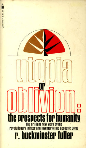 Utopia or Oblivion: The Prospects for Humanity  by R. Buckminster Fuller