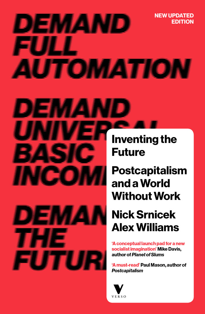 Inventing the Future: Postcapitalism and a World Without Work  by Nick Srnicek,Alex Williams