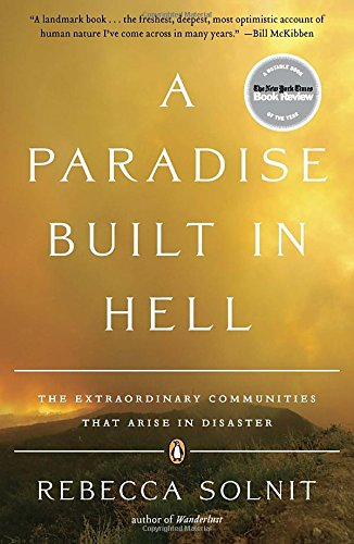 A Paradise Built in Hell: The Extraordinary Communities That Arise in Disaster by Rebecca Solnit