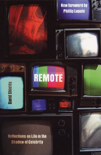 Remote: Reflections on Life in the Shadow of Celebrity  by David Shields