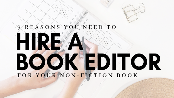 Why You Need to Hire a Book Editor For Your Non-Fiction Book