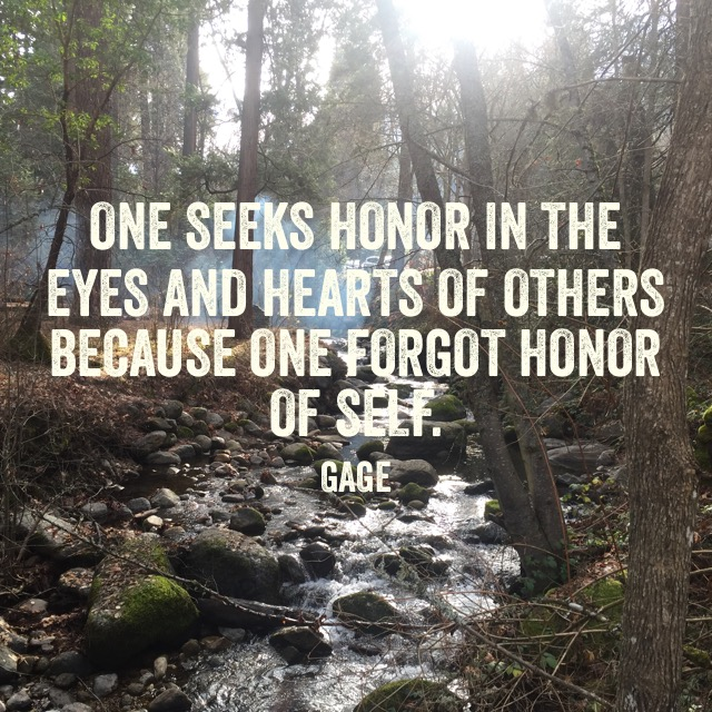 One Seeks Honor in the Eyes and Hearts of Others Because One Forgot Honor of Self