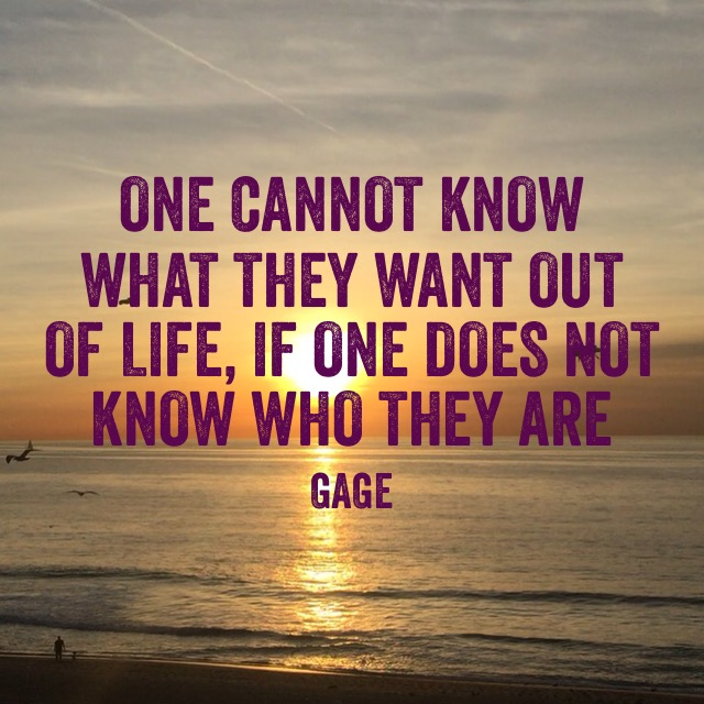 One Cannot Know What They Want Out of Life If One Does Not Know Who They Are