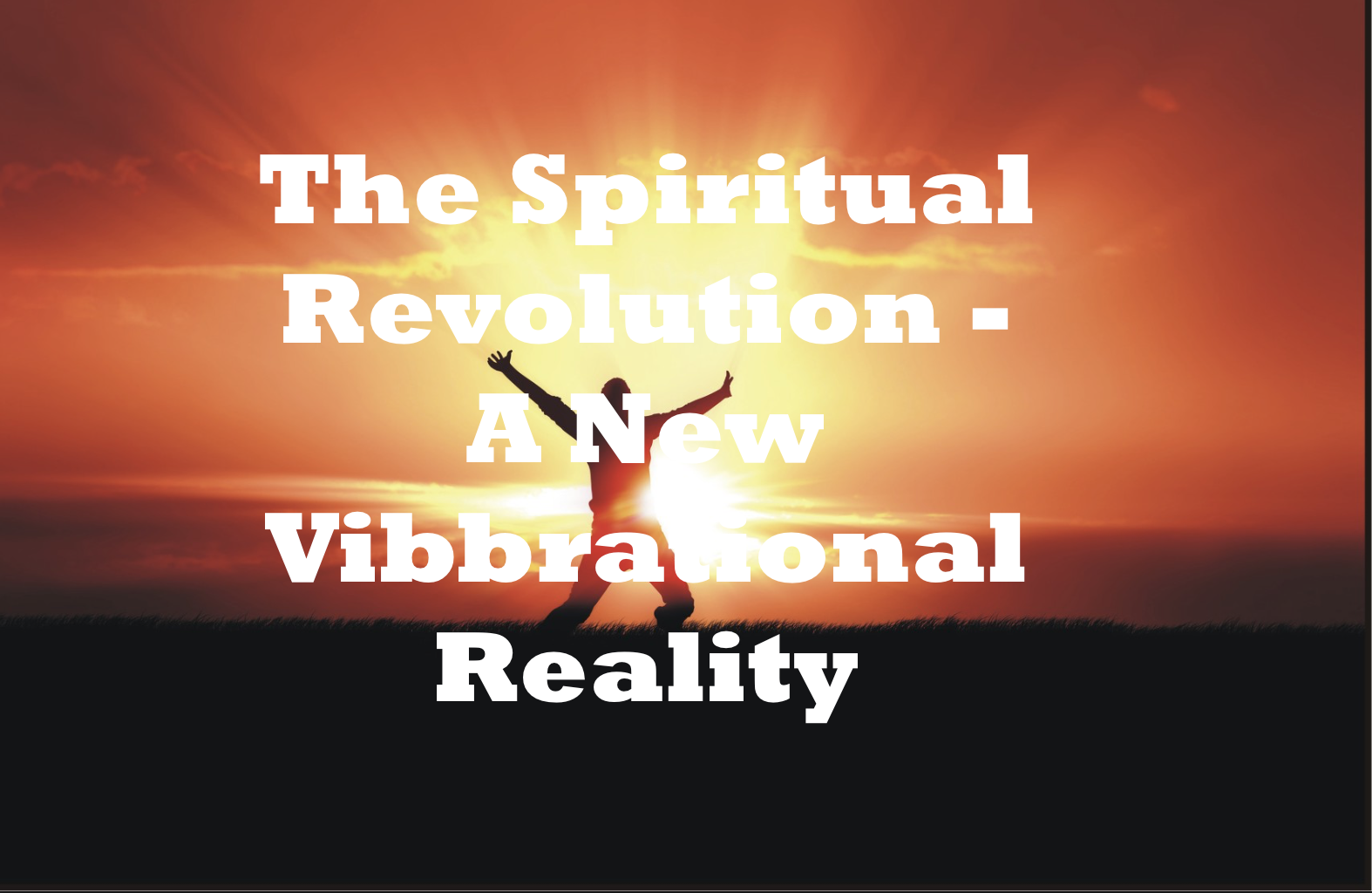 The Spiritual Revolution - A New Vibrational Reality