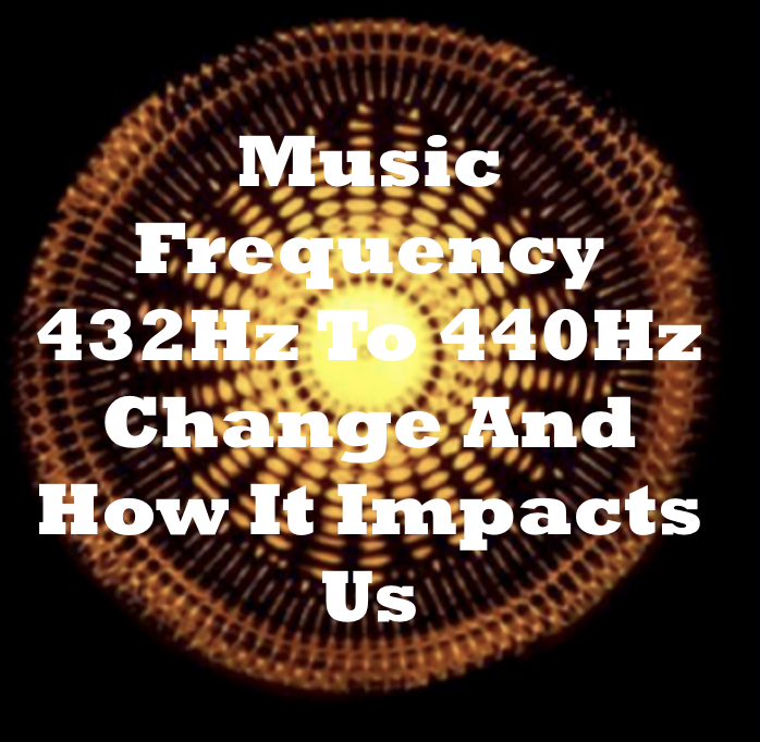 Music Frequency 432Hz To 440Hz Change And How It Impacts Us