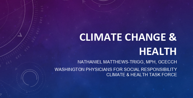 Climate and Health Presentation - Presentation by Nathaniel Matthews-Trigg, MPH, created in August 2018 for a student climate activist webinar. Feel free to use, share, or alter this presentation. However, do give credit to Nathaniel Matthews-Trigg and WPSR.