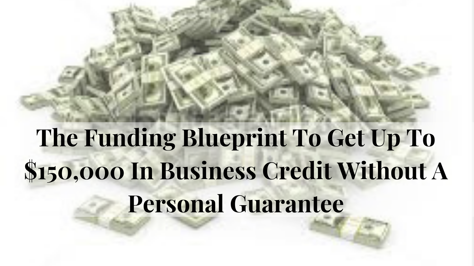 The Funding Blueprint to Get Up To $150,000 In Business Credit Without A Personal Guarantee Masterclass.png