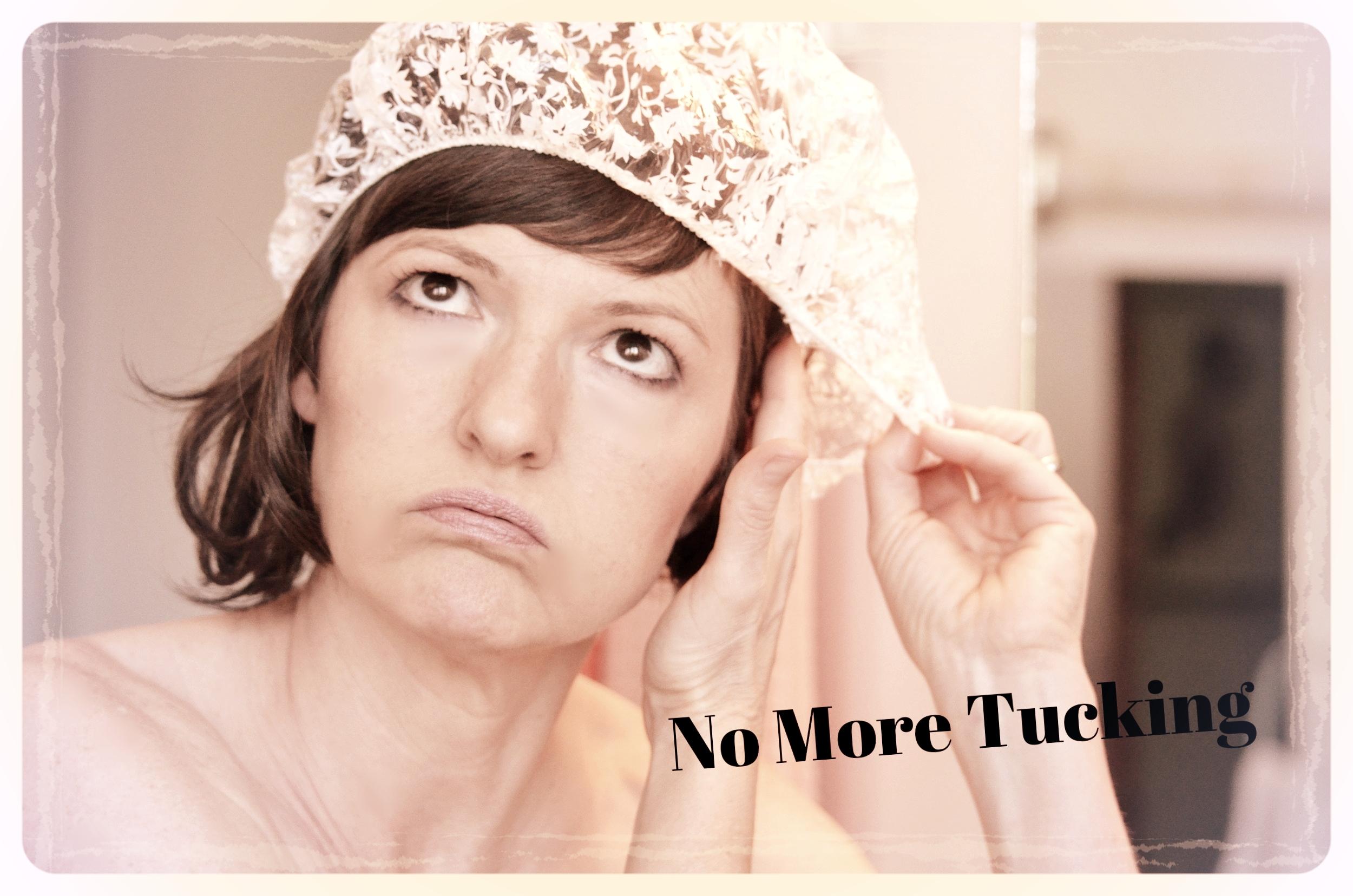No More Tucking...