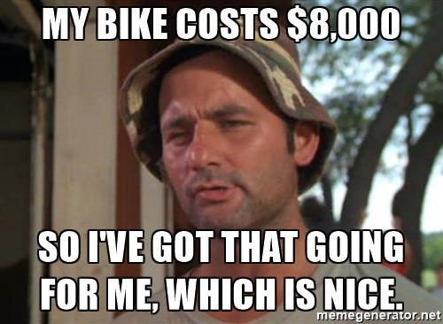 so-i-got-that-going-on-for-me-which-is-nice-my-bike-costs-8000-so-ive-got-that-going-for-me-which-is.jpg