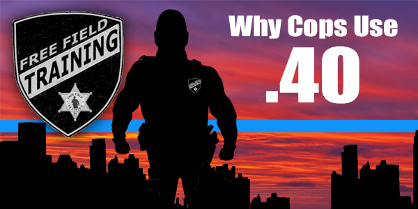 """Why Cops Use .40 - The debate is a regular one, but the details, numbers and statistics make the choice clear. Be sure to listen to this episode of The Free Field Training Podcast to learn why """"Cops Use .40…"""""""
