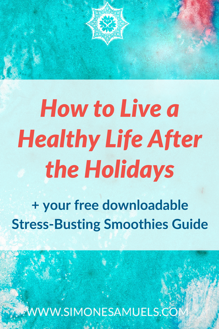 How to live a healthy life after the holidays without diets or detoxing (and get a free stress-busting smoothies guide!)