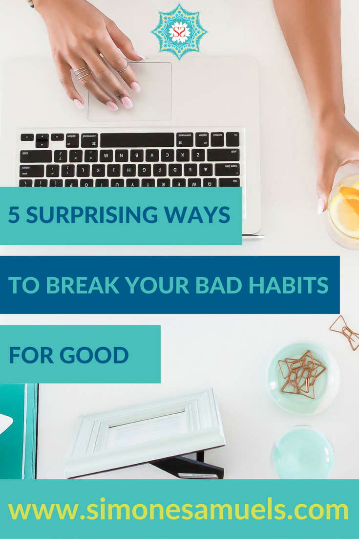 5 Surprising Ways to Break Your Bad Habits for Good