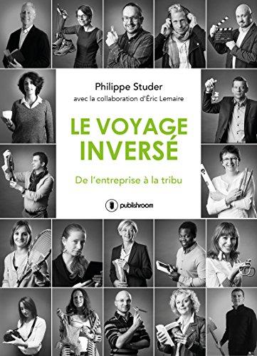 Le voyage inversé, de l'entreprise à la tribu Philippe Studer et Eric Lemaire