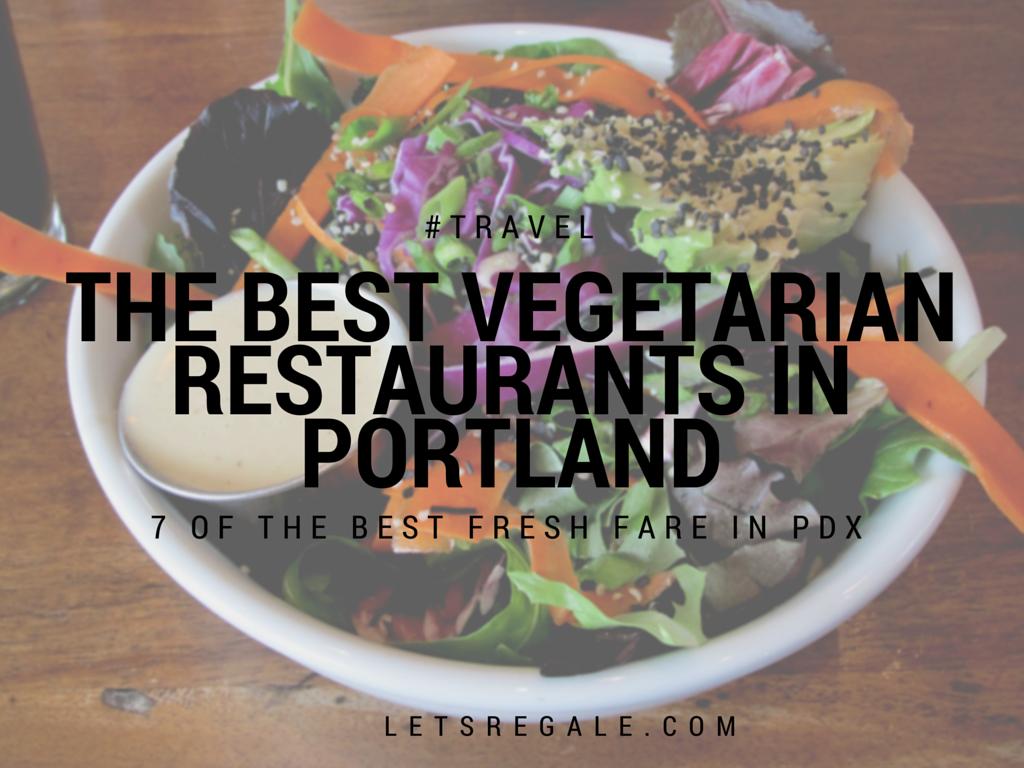 The Best Vegetarian Restaurants in Portland letregale.com