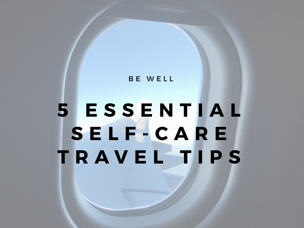 5 Essential Self-Care Travel Tips