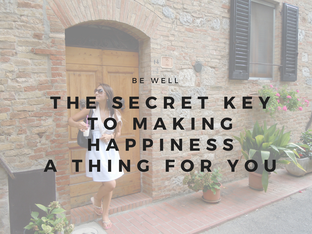 The Secret Key To Making Happiness A Thing For Yourself