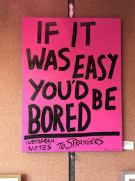 kindness... if it was easy you'd be bored.jpg
