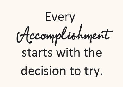 Every Accomplishment starts with the decision to try..png