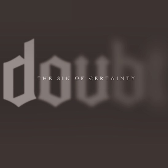 What's the difference between faith in God vs thinking about God?  Do we put our faith in a idea or in a person? Join us this Sunday at 6:45, as we discuss the sin of certainty.  See you there!!