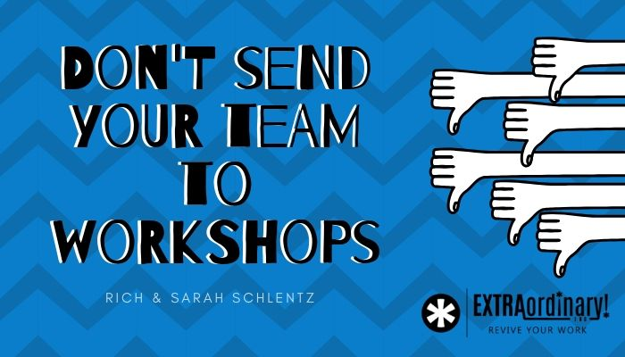 Don't send your team to workshops.jpg