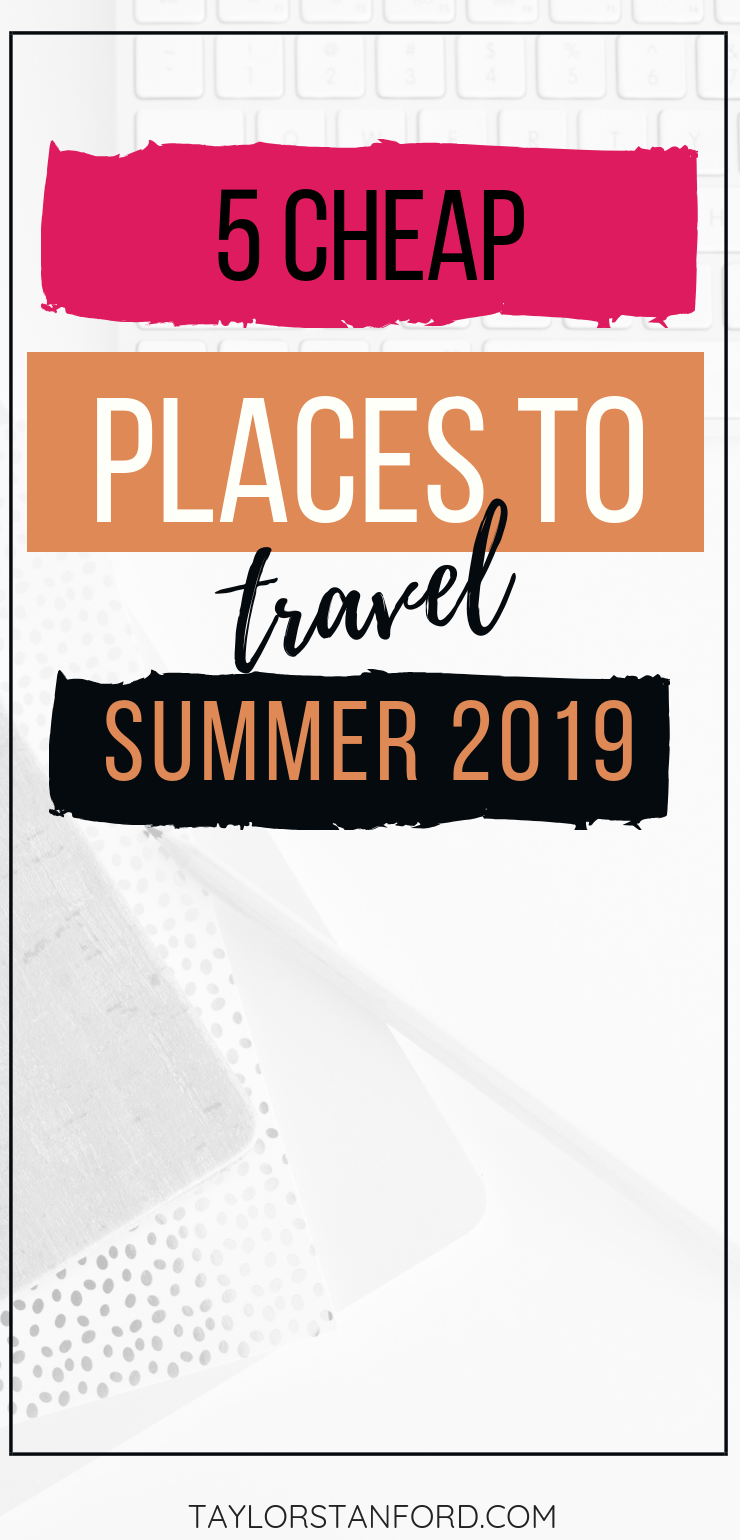 5 Cheap Places to Travel for Summer 2019