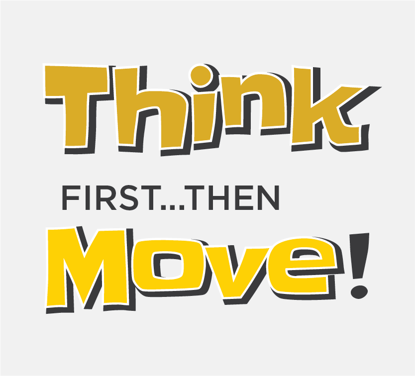 Think first...then Move!