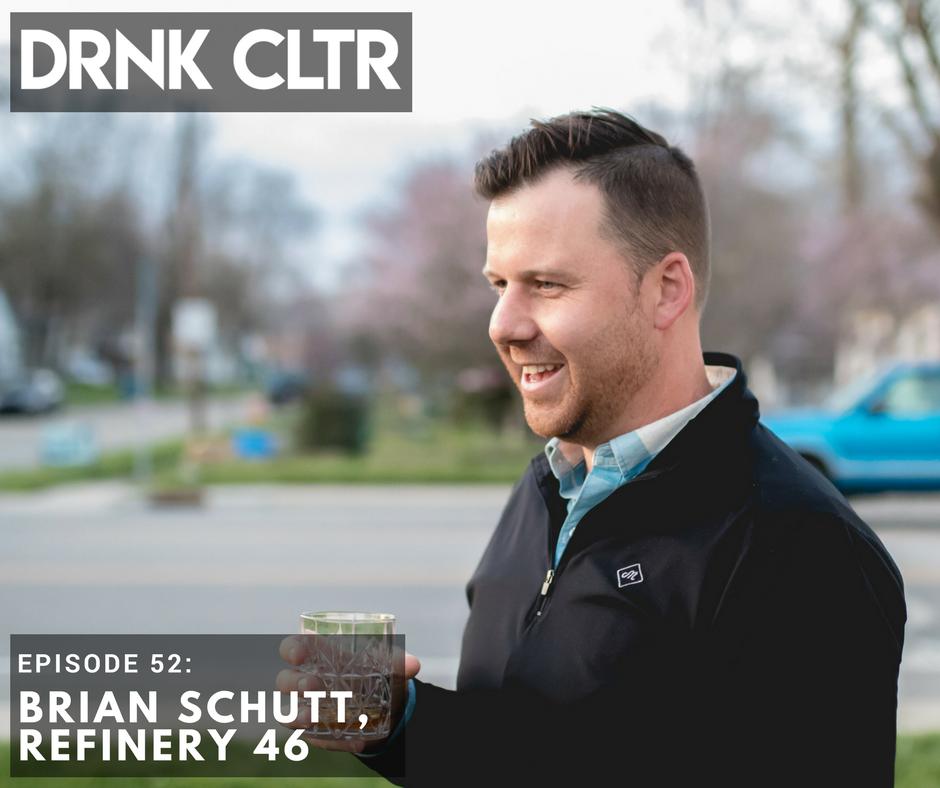 Episode 52: Brian Schutt, Refinery 46 -