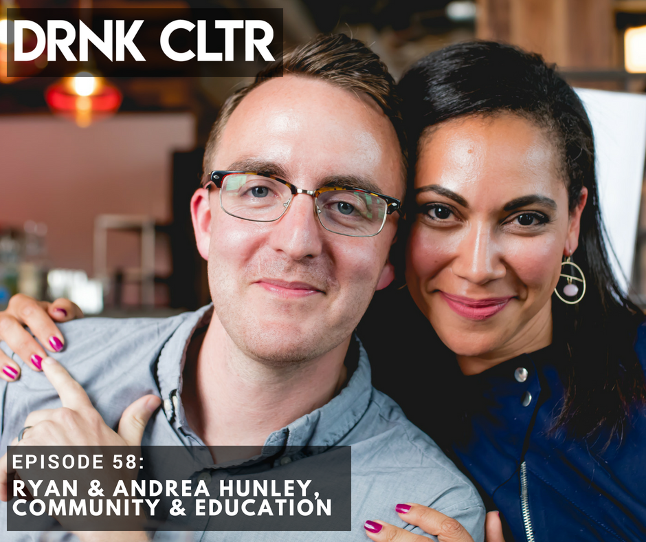 Episode 58: Ryan & Andrea Hunley, Community and Education -