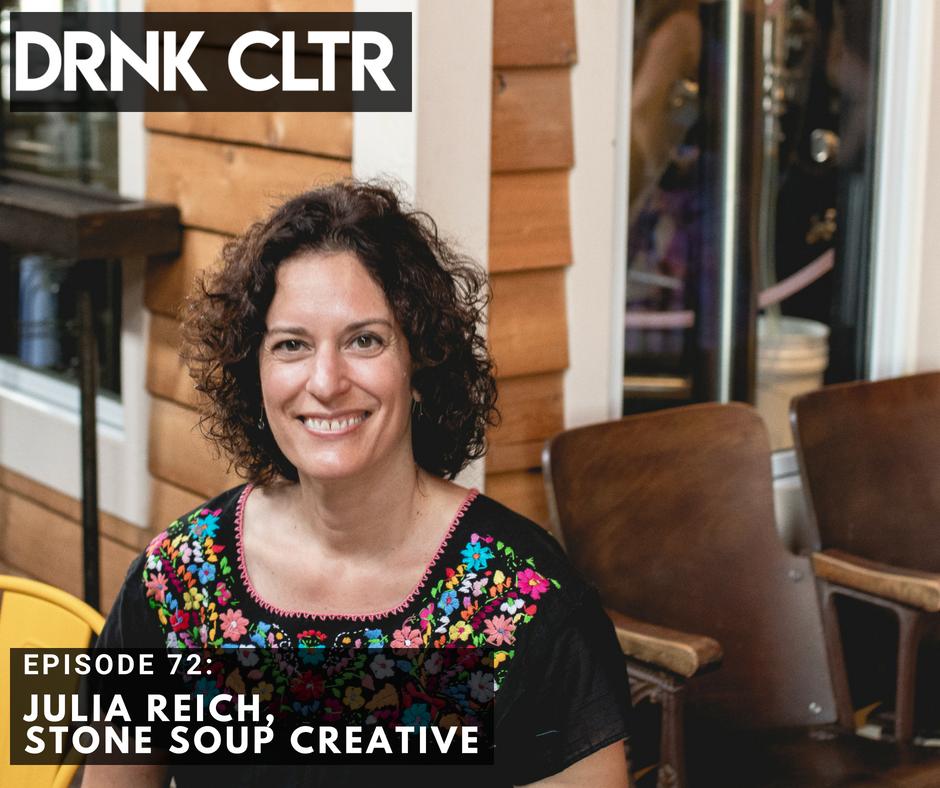 Episode 72: Julia Reich, Stone Soup Creative -