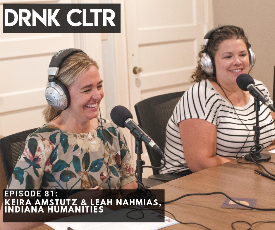 Episode 81: Keira Amstutz & Leah Nahmias, Indiana Humanities -
