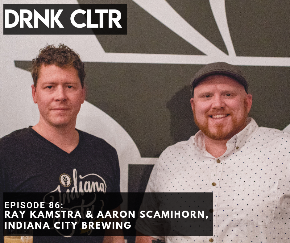 Episode 86: Indiana City Brewing, Ray Kamstra & Aaron Scamihorn -